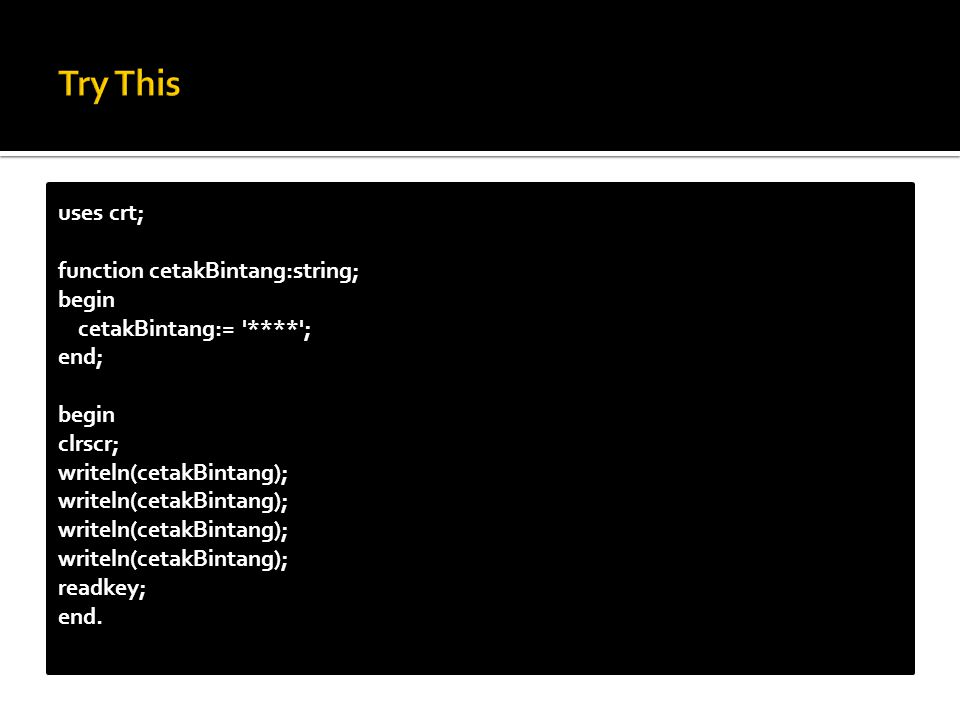 Try This uses crt; function cetakBintang:string; begin