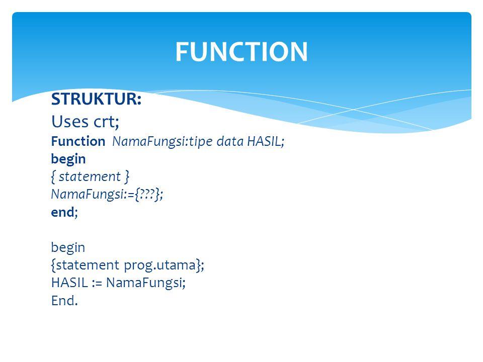 FUNCTION STRUKTUR: Uses crt; Function NamaFungsi:tipe data HASIL;