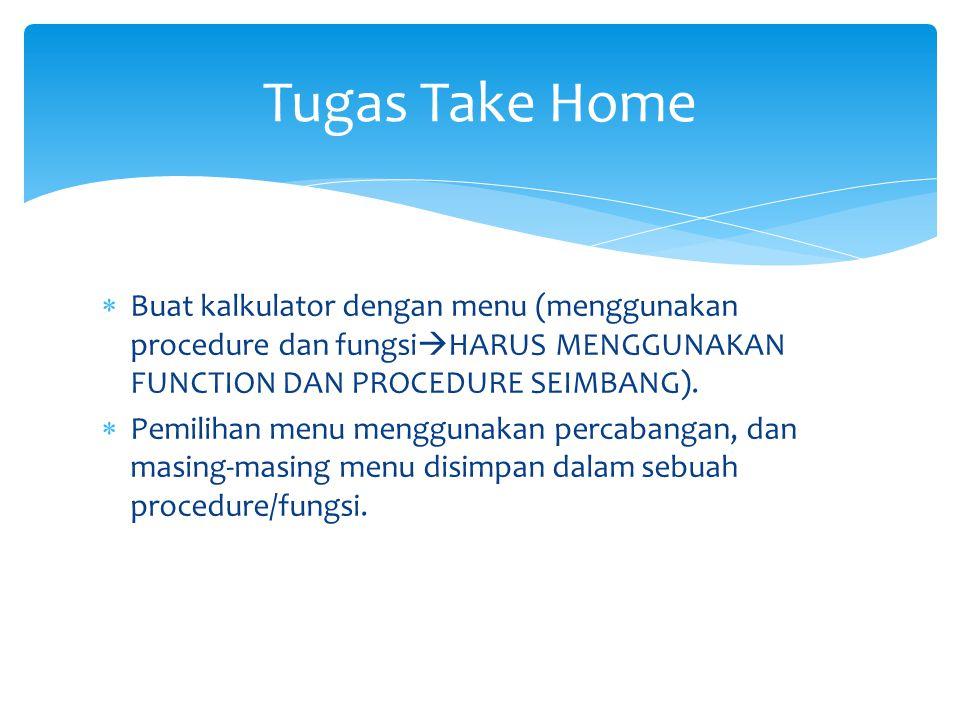Tugas Take Home Buat kalkulator dengan menu (menggunakan procedure dan fungsiHARUS MENGGUNAKAN FUNCTION DAN PROCEDURE SEIMBANG).