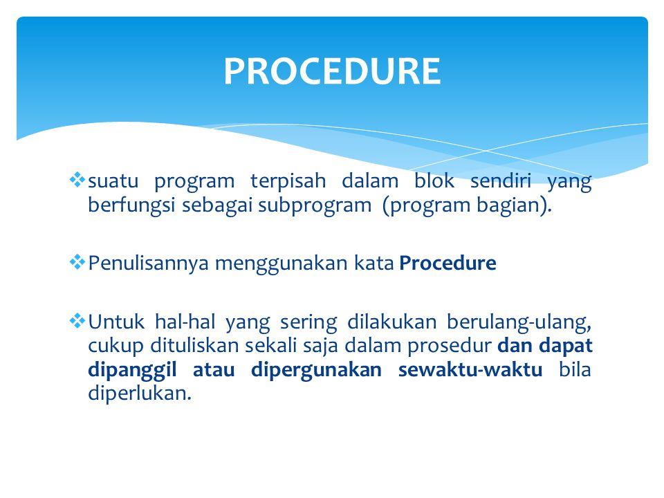 PROCEDURE suatu program terpisah dalam blok sendiri yang berfungsi sebagai subprogram (program bagian).