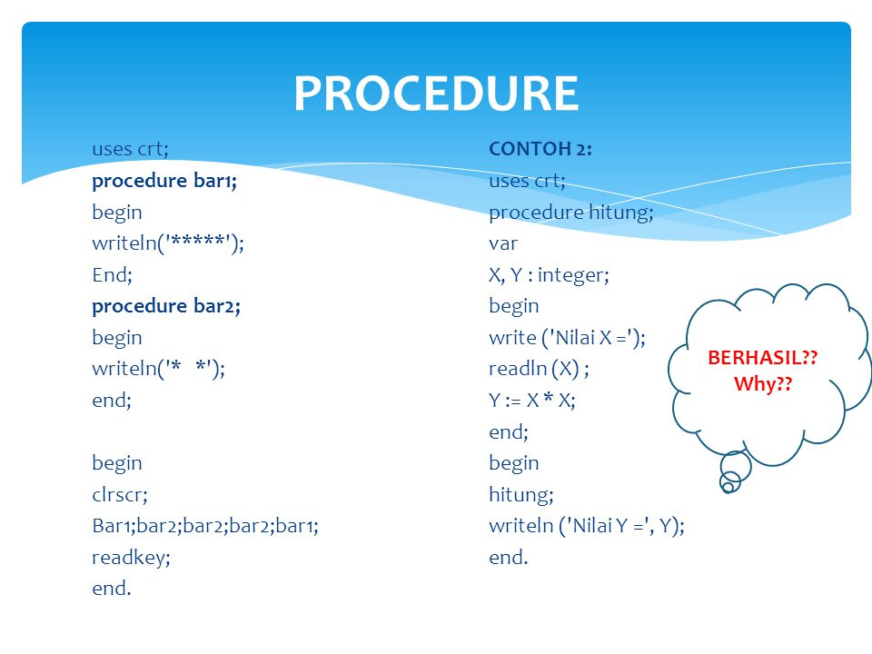 PROCEDURE uses crt; procedure bar1; begin writeln( ***** ); End;