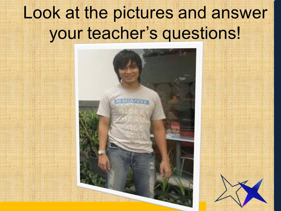 Look at the pictures and answer your teacher's questions!