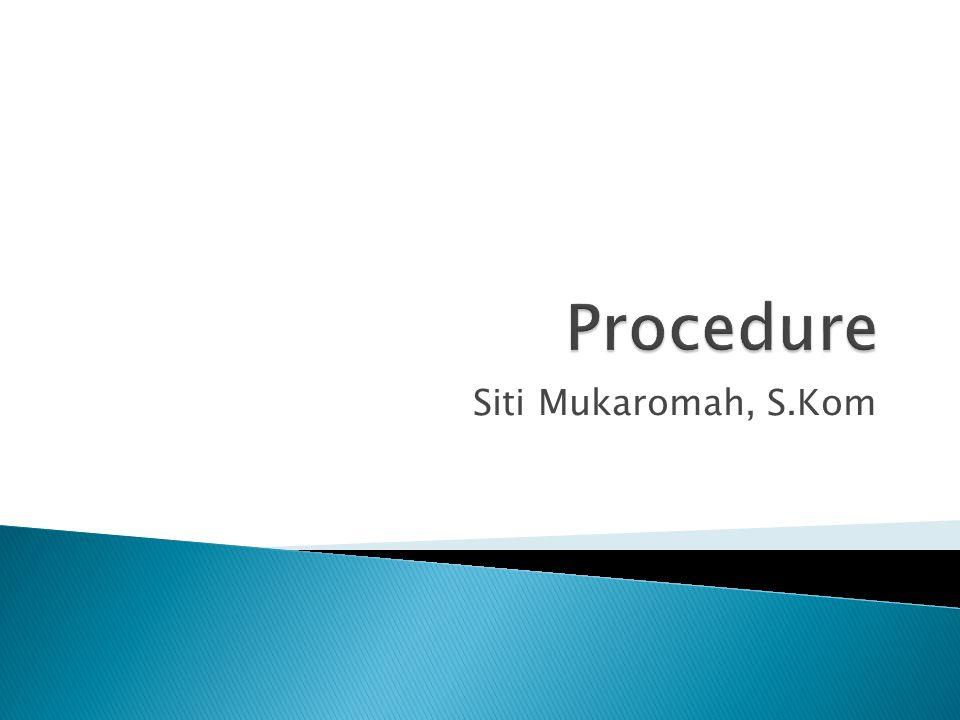 Procedure Siti Mukaromah, S.Kom