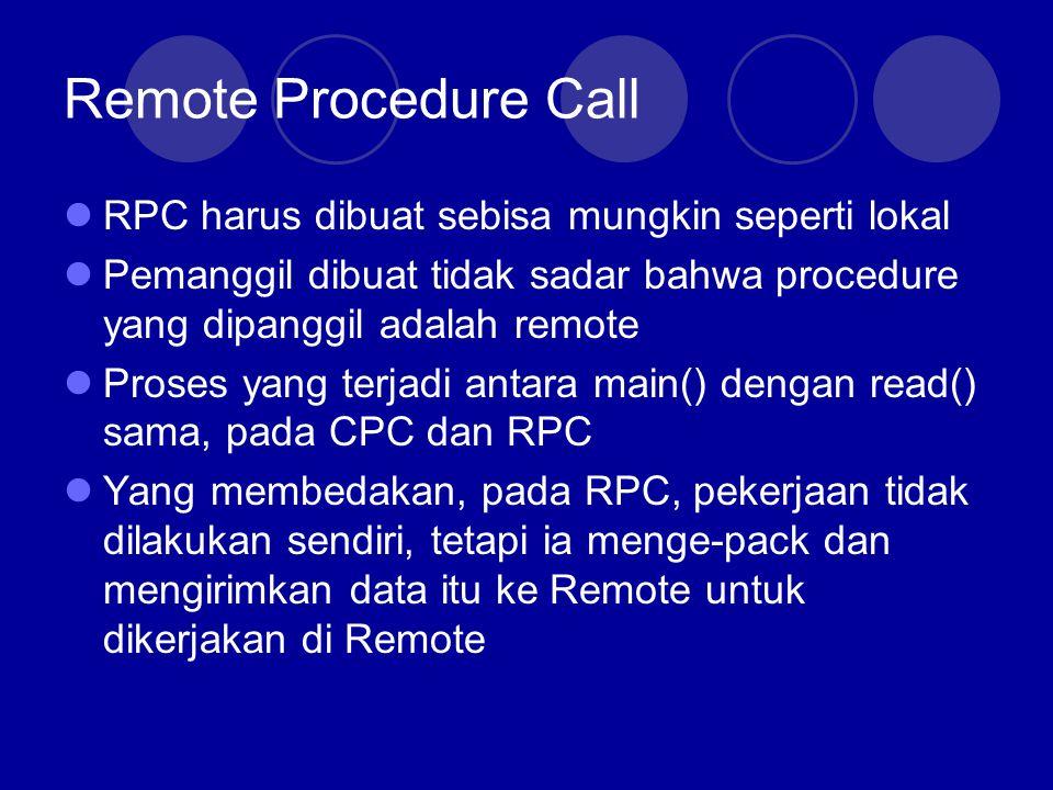 Remote Procedure Call RPC harus dibuat sebisa mungkin seperti lokal