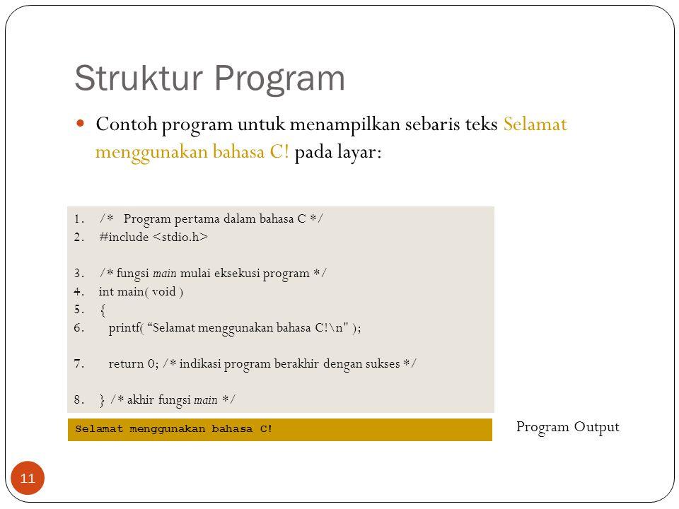 Struktur Program Contoh program untuk menampilkan sebaris teks Selamat menggunakan bahasa C! pada layar:
