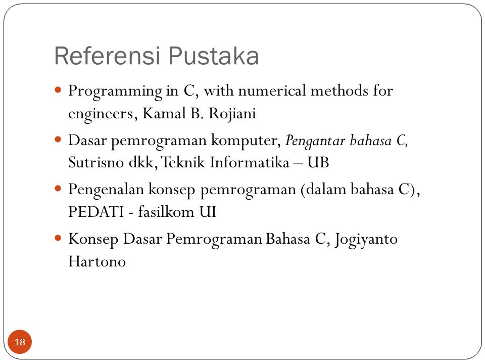 Referensi Pustaka Programming in C, with numerical methods for engineers, Kamal B. Rojiani.