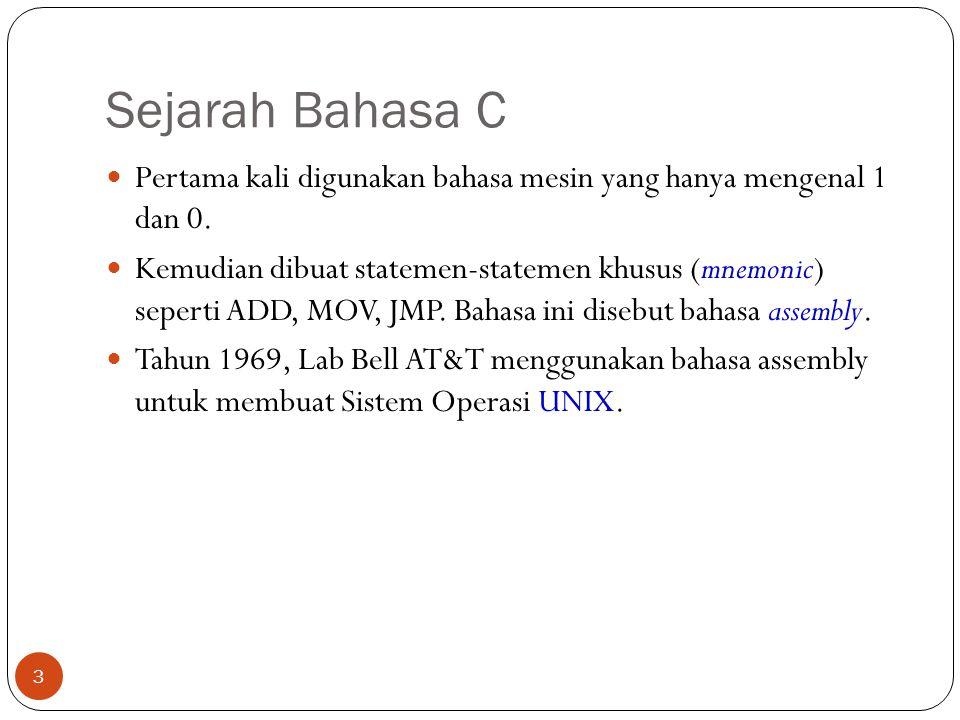 Sejarah Bahasa C Pertama kali digunakan bahasa mesin yang hanya mengenal 1 dan 0.