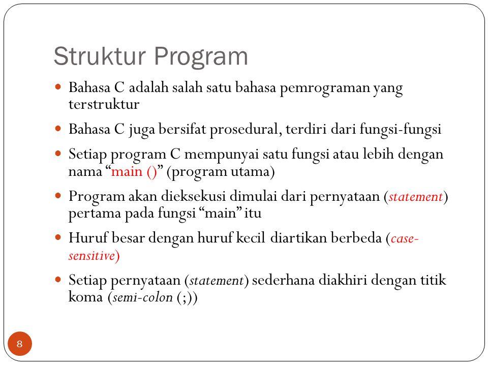 Struktur Program Bahasa C adalah salah satu bahasa pemrograman yang terstruktur. Bahasa C juga bersifat prosedural, terdiri dari fungsi-fungsi.