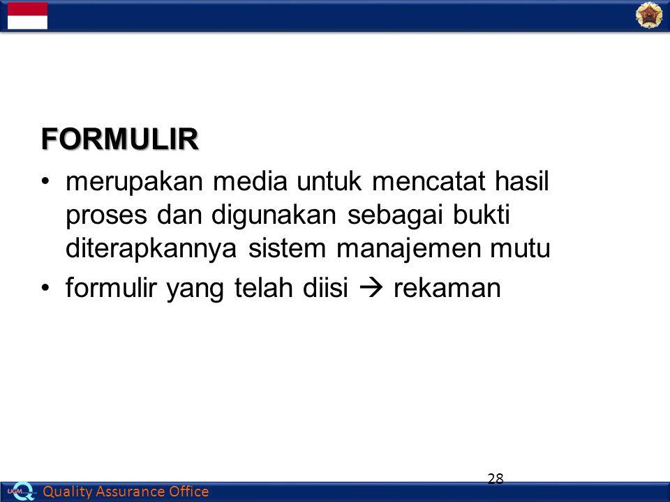 FORMULIR merupakan media untuk mencatat hasil proses dan digunakan sebagai bukti diterapkannya sistem manajemen mutu.