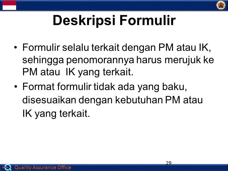 Deskripsi Formulir Formulir selalu terkait dengan PM atau IK, sehingga penomorannya harus merujuk ke PM atau IK yang terkait.