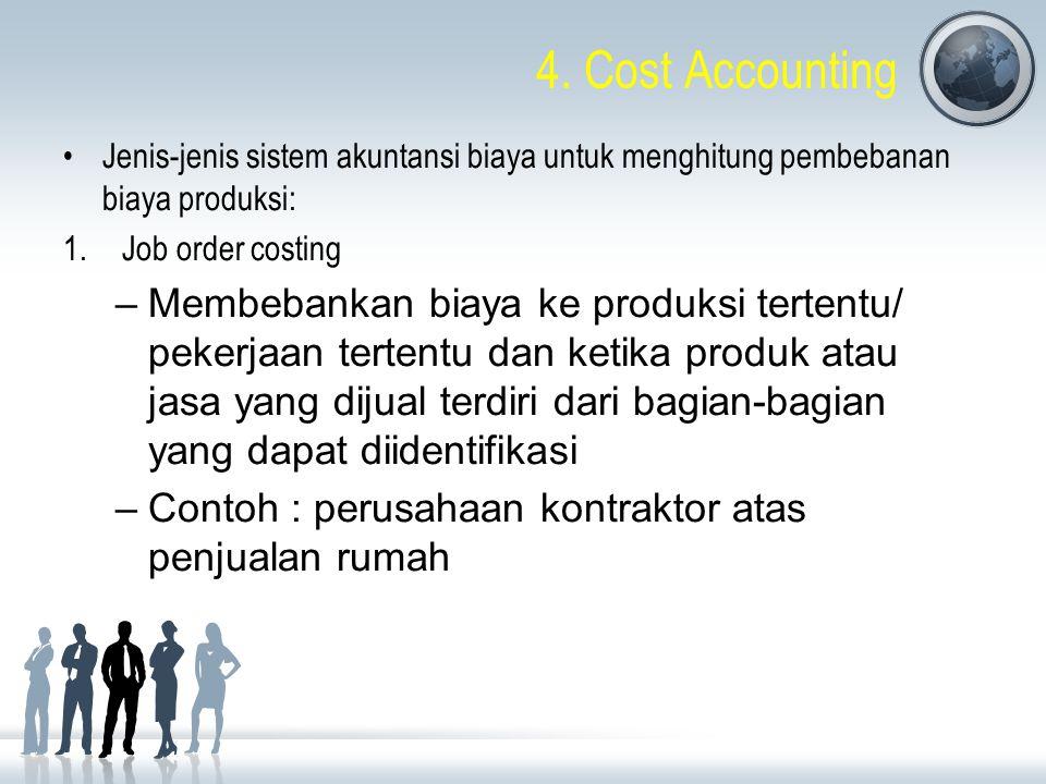 4. Cost Accounting Jenis-jenis sistem akuntansi biaya untuk menghitung pembebanan biaya produksi: Job order costing.