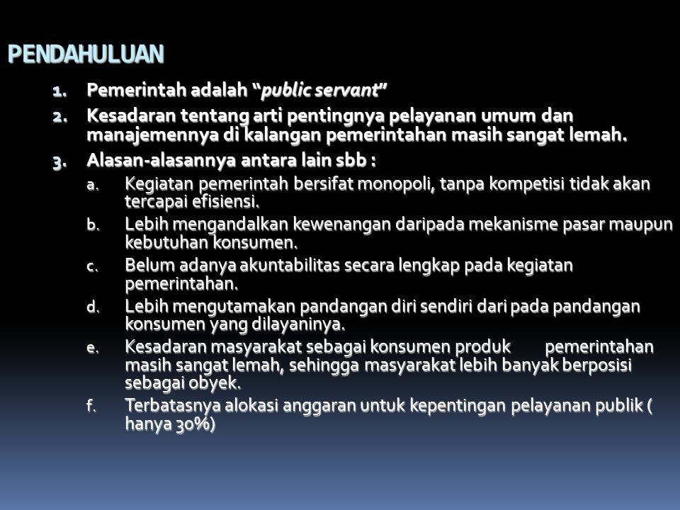 PENDAHULUAN Pemerintah adalah public servant