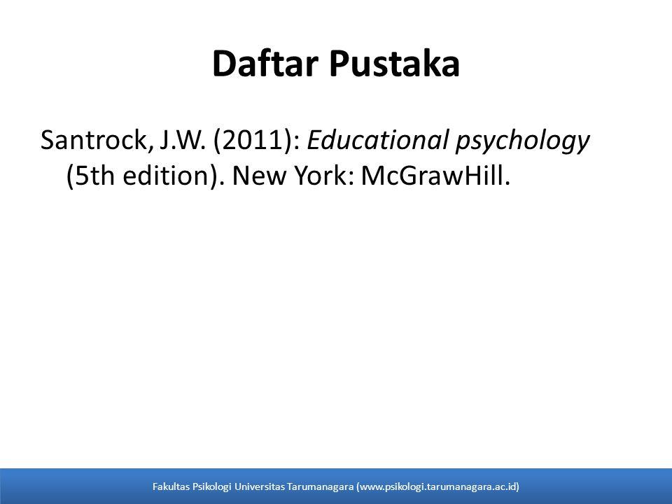 Daftar Pustaka Santrock, J.W. (2011): Educational psychology (5th edition). New York: McGrawHill.