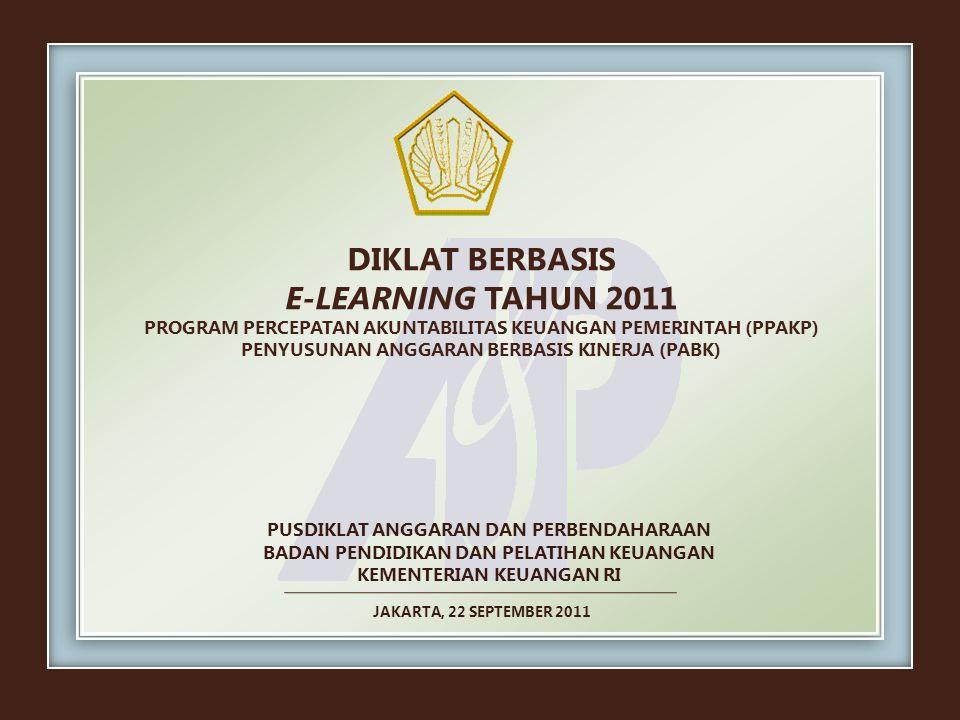 DIKLAT BERBASIS E-LEARNING TAHUN 2011 PROGRAM PERCEPATAN AKUNTABILITAS KEUANGAN PEMERINTAH (PPAKP) PENYUSUNAN ANGGARAN BERBASIS KINERJA (PABK)