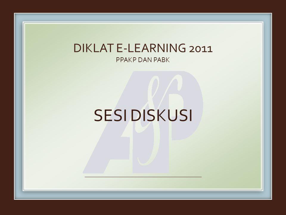 DIKLAT E-LEARNING 2011 PPAKP DAN PABK SESI DISKUSI