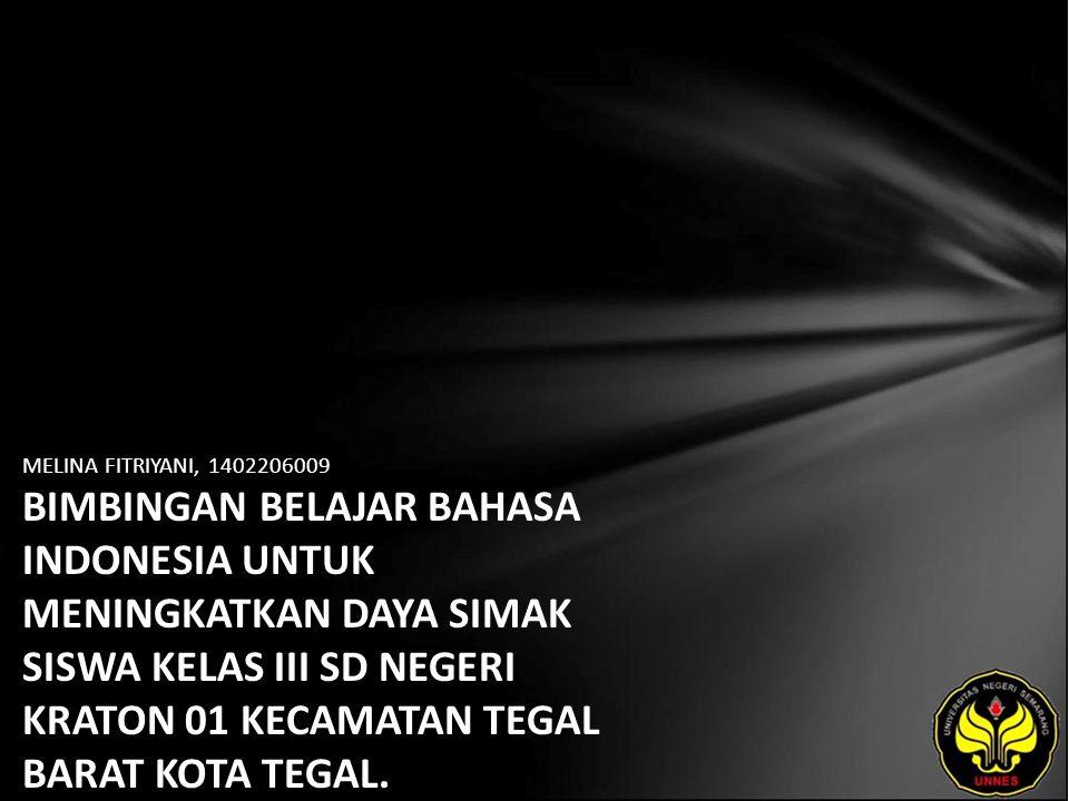 MELINA FITRIYANI, 1402206009 BIMBINGAN BELAJAR BAHASA INDONESIA UNTUK MENINGKATKAN DAYA SIMAK SISWA KELAS III SD NEGERI KRATON 01 KECAMATAN TEGAL BARAT KOTA TEGAL.