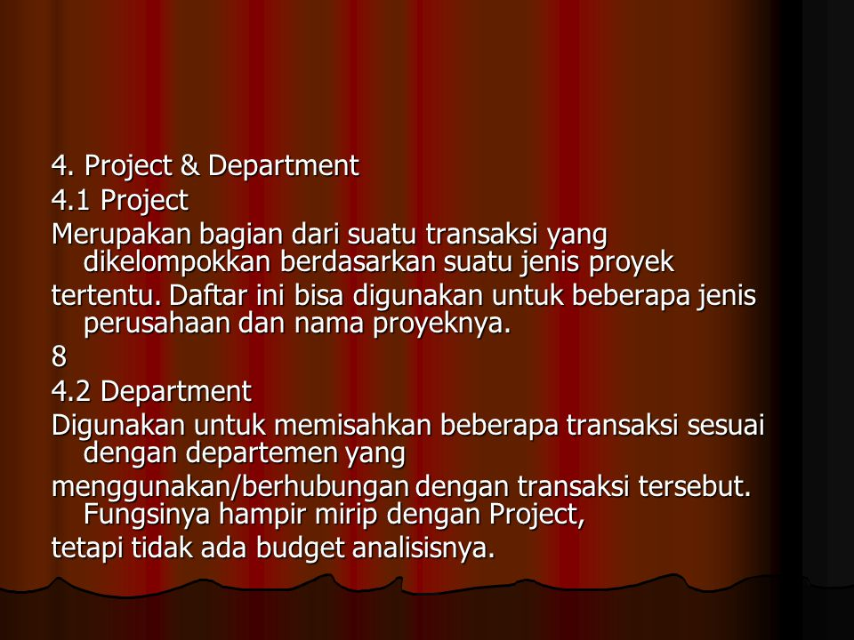 4. Project & Department 4.1 Project. Merupakan bagian dari suatu transaksi yang dikelompokkan berdasarkan suatu jenis proyek.