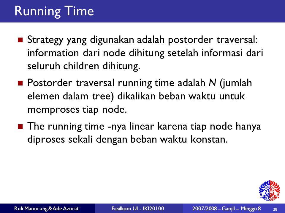 Running Time Strategy yang digunakan adalah postorder traversal: information dari node dihitung setelah informasi dari seluruh children dihitung.