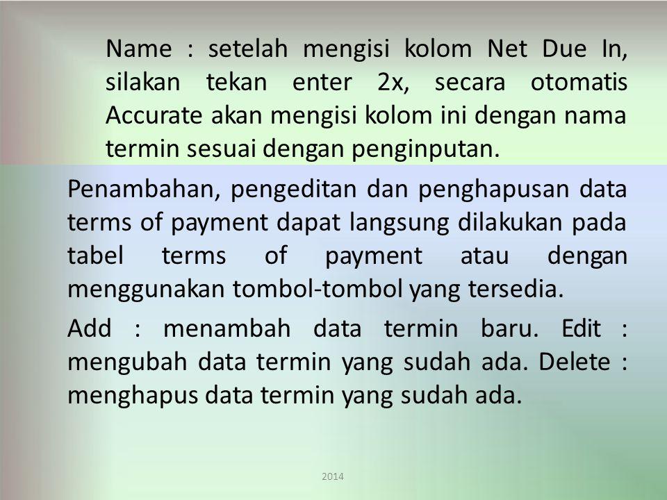 Name : setelah mengisi kolom Net Due In, silakan tekan enter 2x, secara otomatis Accurate akan mengisi kolom ini dengan nama termin sesuai dengan penginputan.