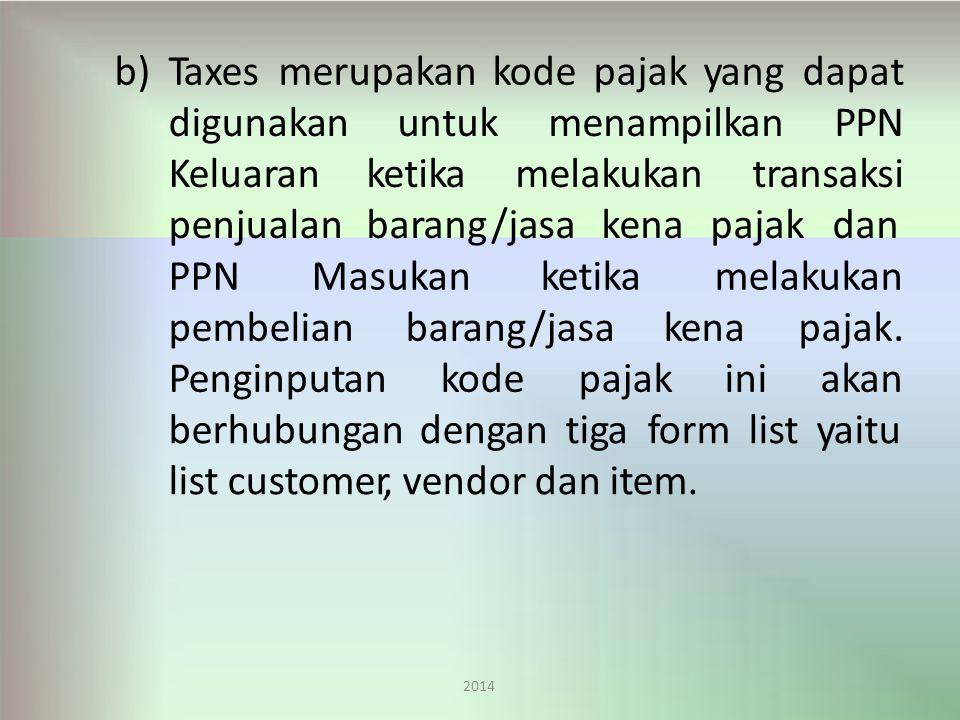 b) Taxes merupakan kode pajak yang dapat digunakan Keluaran penjualan
