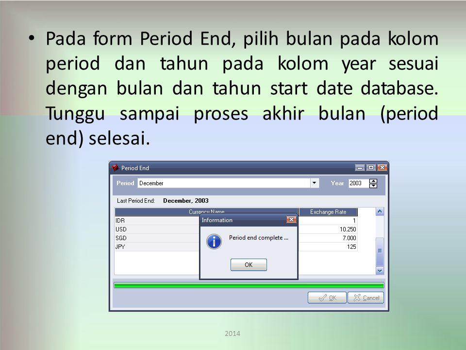 Pada form Period End, pilih bulan pada kolom period dan tahun pada kolom year sesuai dengan bulan dan tahun start date database. Tunggu sampai proses akhir bulan (period end) selesai.