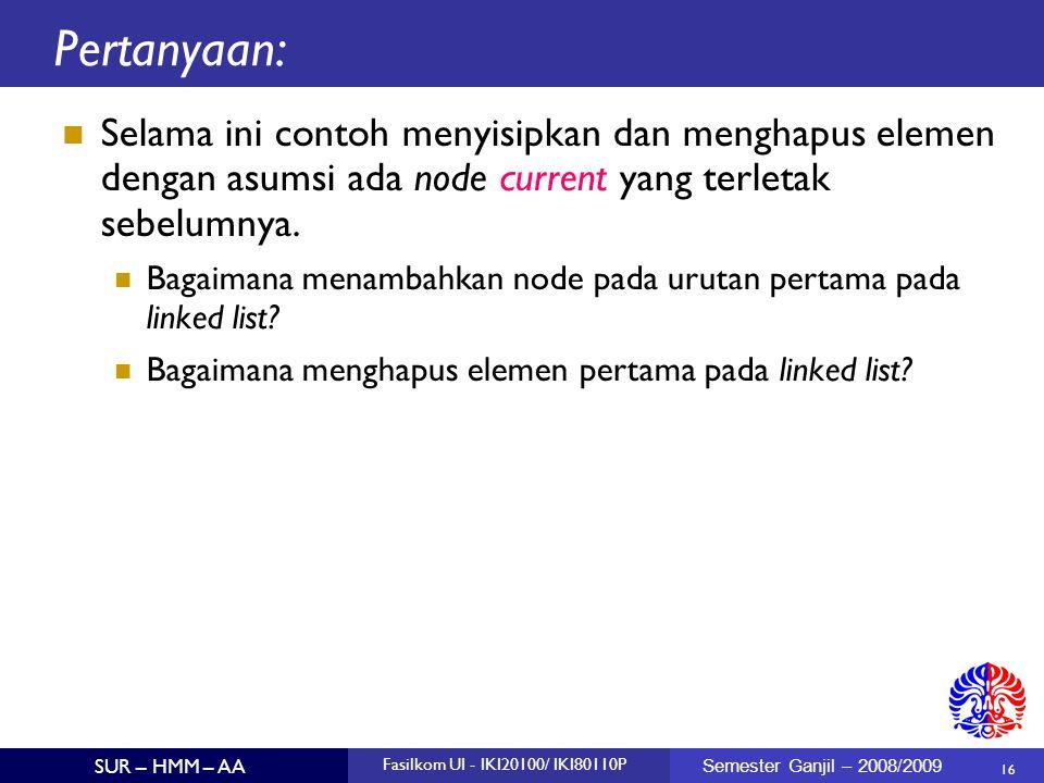 Pertanyaan: Selama ini contoh menyisipkan dan menghapus elemen dengan asumsi ada node current yang terletak sebelumnya.