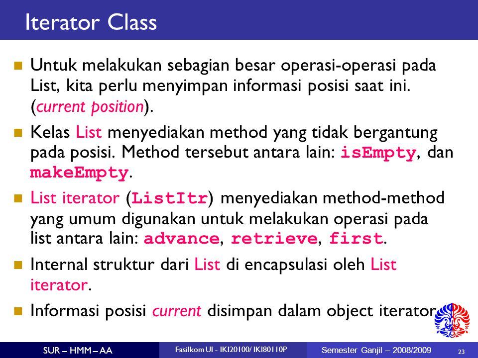 Iterator Class Untuk melakukan sebagian besar operasi-operasi pada List, kita perlu menyimpan informasi posisi saat ini. (current position).