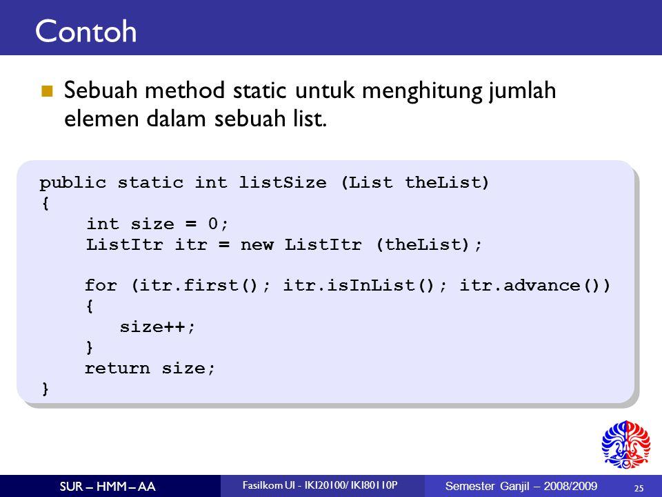 Contoh Sebuah method static untuk menghitung jumlah elemen dalam sebuah list. public static int listSize (List theList)