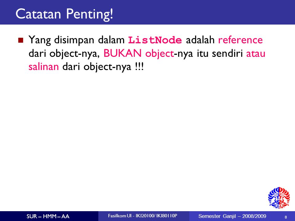 Catatan Penting! Yang disimpan dalam ListNode adalah reference dari object-nya, BUKAN object-nya itu sendiri atau salinan dari object-nya !!!