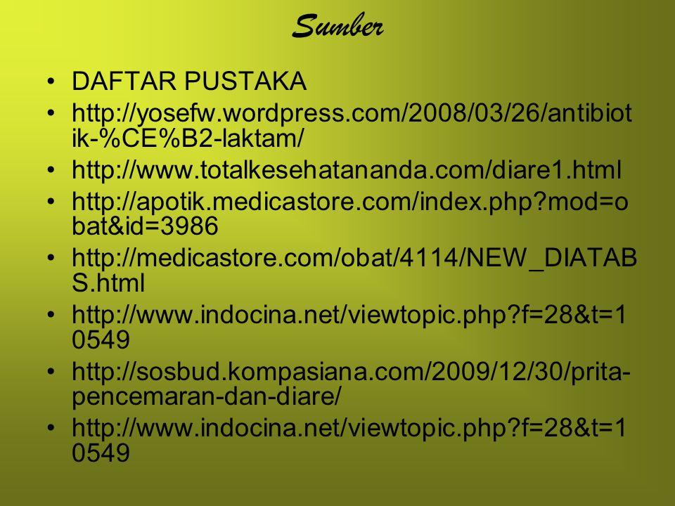Sumber DAFTAR PUSTAKA. http://yosefw.wordpress.com/2008/03/26/antibiotik-%CE%B2-laktam/ http://www.totalkesehatananda.com/diare1.html.