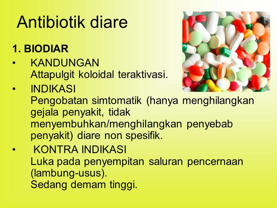 Antibiotik diare 1. BIODIAR KANDUNGAN Attapulgit koloidal teraktivasi.
