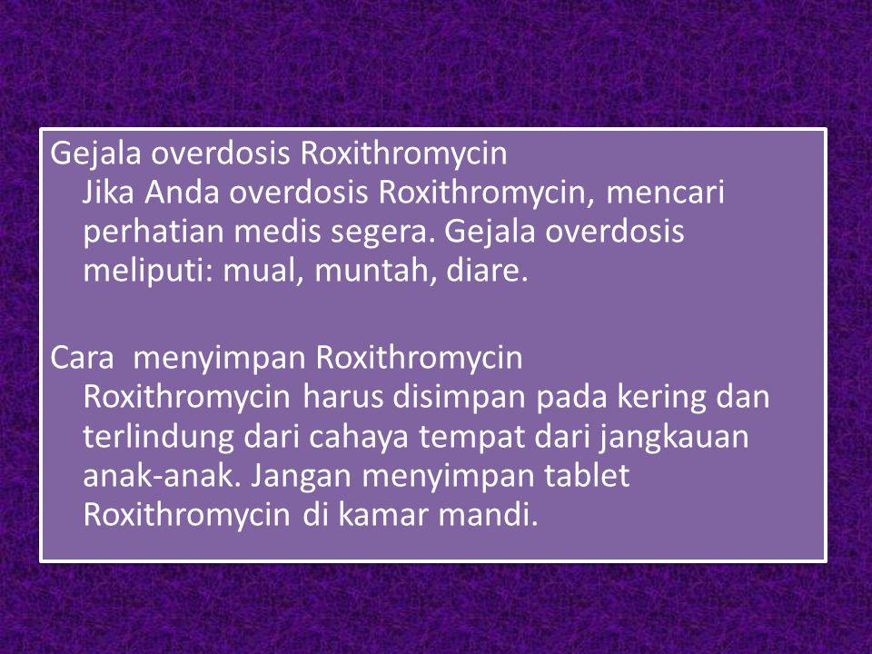 Gejala overdosis Roxithromycin Jika Anda overdosis Roxithromycin, mencari perhatian medis segera.