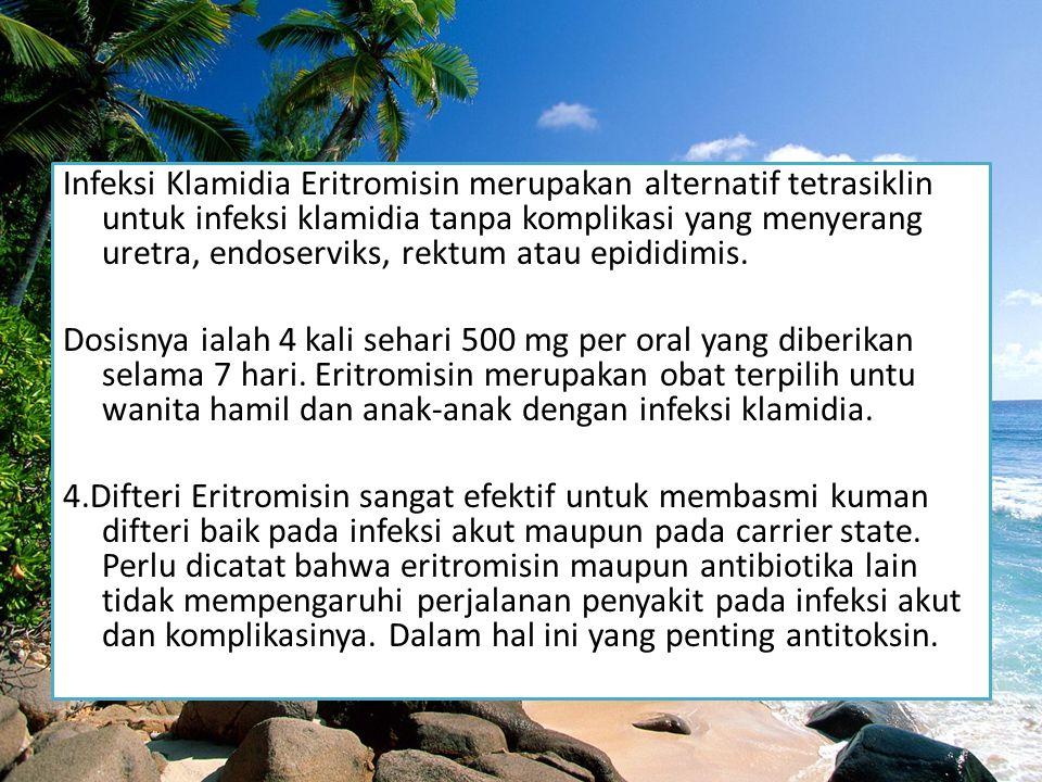 Infeksi Klamidia Eritromisin merupakan alternatif tetrasiklin untuk infeksi klamidia tanpa komplikasi yang menyerang uretra, endoserviks, rektum atau epididimis.