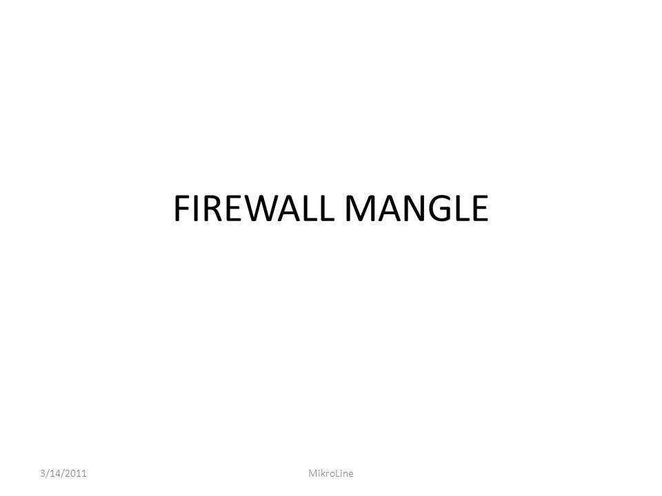 FIREWALL MANGLE 3/14/2011 MikroLine