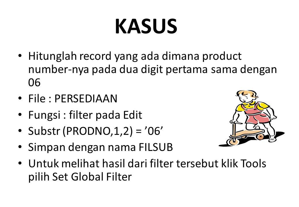 KASUS Hitunglah record yang ada dimana product number-nya pada dua digit pertama sama dengan 06. File : PERSEDIAAN.