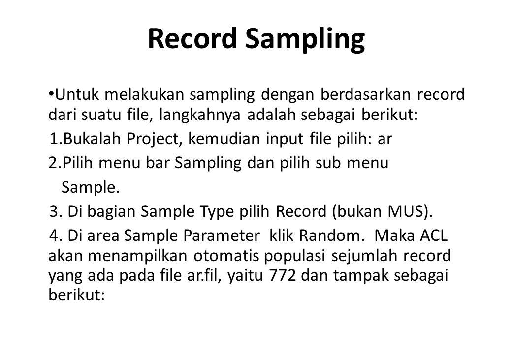 Record Sampling Untuk melakukan sampling dengan berdasarkan record dari suatu file, langkahnya adalah sebagai berikut: