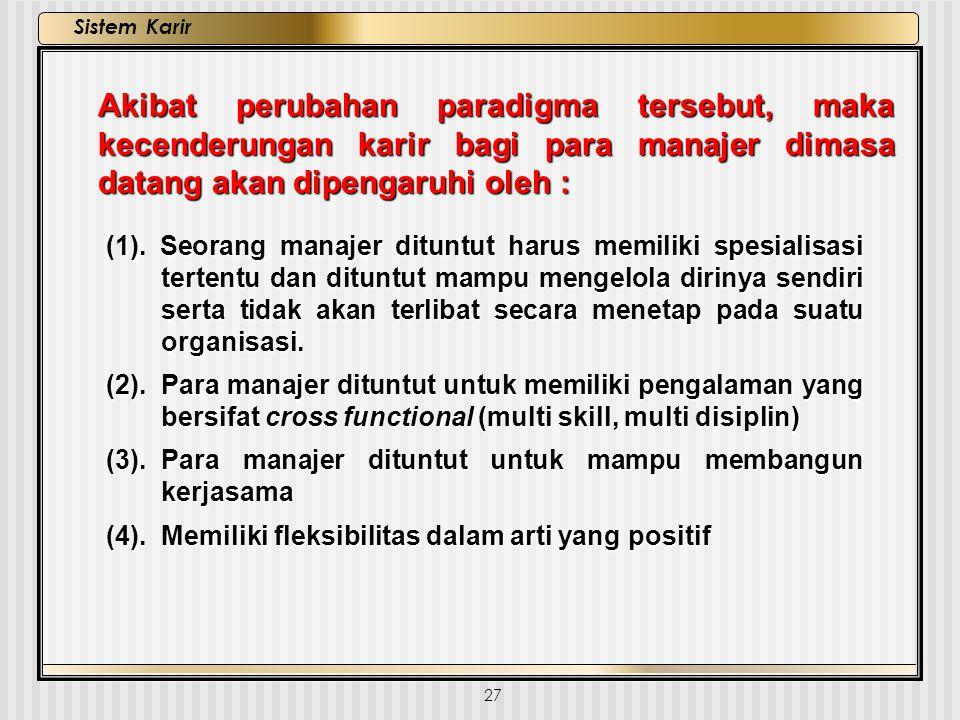 Akibat perubahan paradigma tersebut, maka kecenderungan karir bagi para manajer dimasa datang akan dipengaruhi oleh :