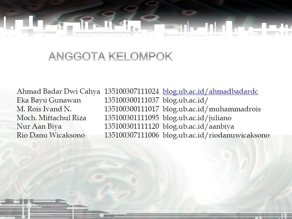 ANGGOTA KELOMPOK Ahmad Badar Dwi Cahya 135100307111024 blog.ub.ac.id/ahmadbadardc. Eka Bayu Gunawan 135100300111037 blog.ub.ac.id/