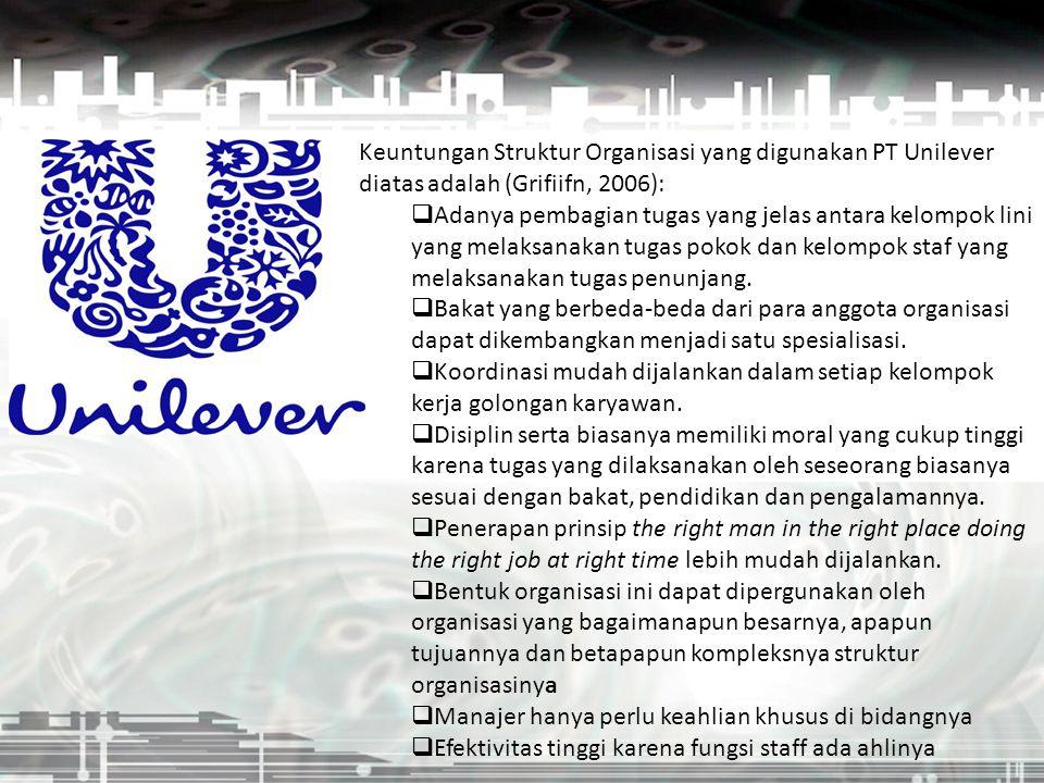 Keuntungan Struktur Organisasi yang digunakan PT Unilever diatas adalah (Grifiifn, 2006):