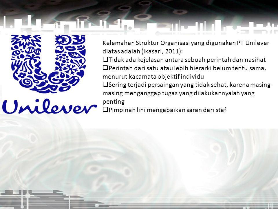 Kelemahan Struktur Organisasi yang digunakan PT Unilever diatas adalah (Ikasari, 2011):