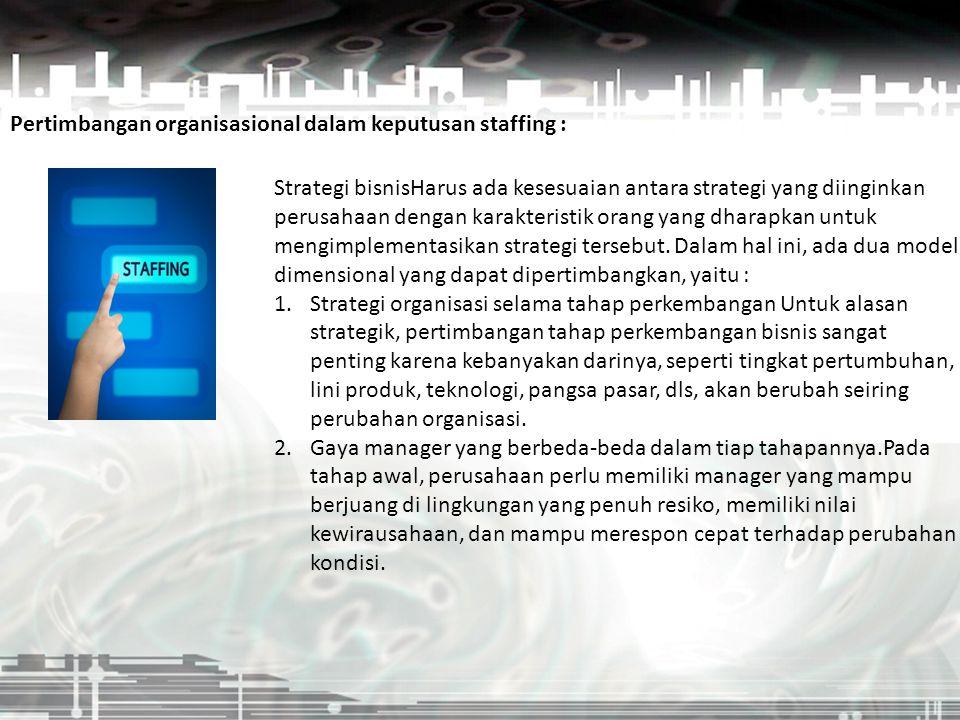 Pertimbangan organisasional dalam keputusan staffing :