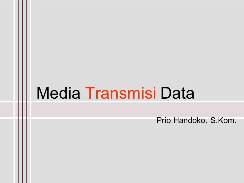 Media Transmisi Data Prio Handoko, S.Kom.