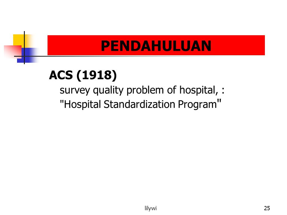 PENDAHULUAN ACS (1918) survey quality problem of hospital, :
