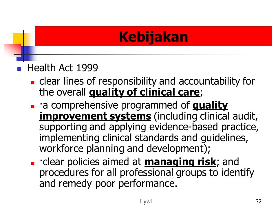 Kebijakan Health Act 1999. clear lines of responsibility and accountability for the overall quality of clinical care;