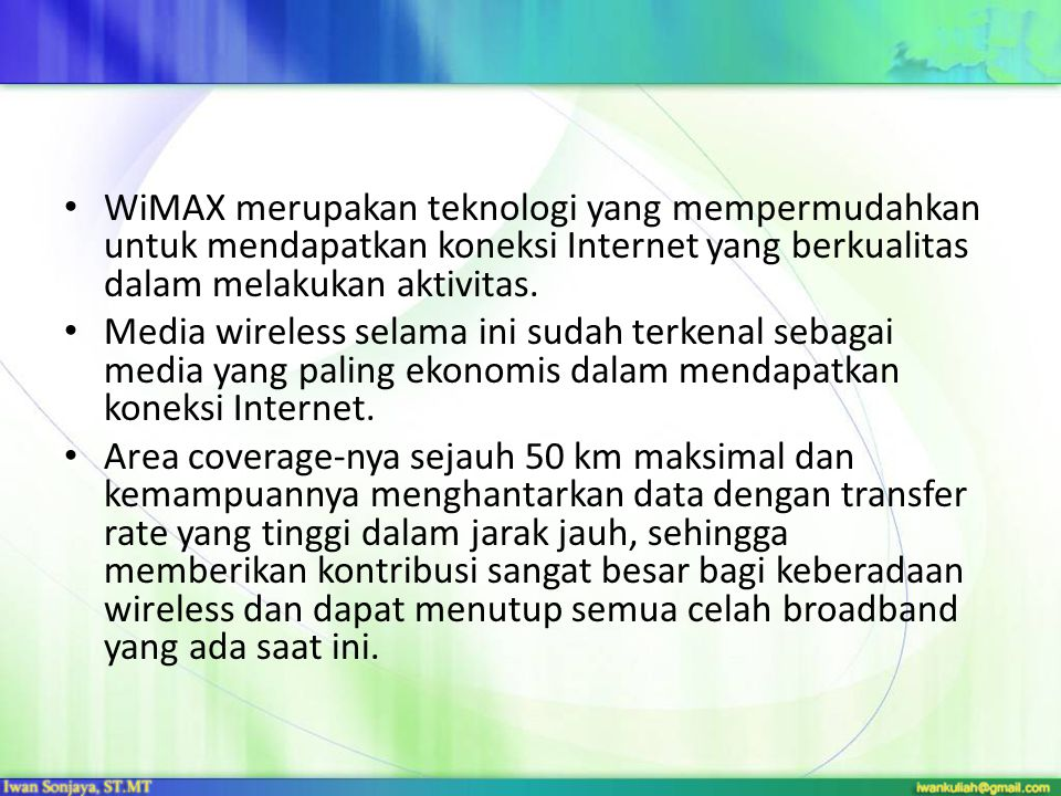 WiMAX merupakan teknologi yang mempermudahkan untuk mendapatkan koneksi Internet yang berkualitas dalam melakukan aktivitas.