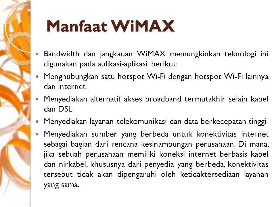 Manfaat WiMAX Bandwidth dan jangkauan WiMAX memungkinkan teknologi ini digunakan pada aplikasi-aplikasi berikut: