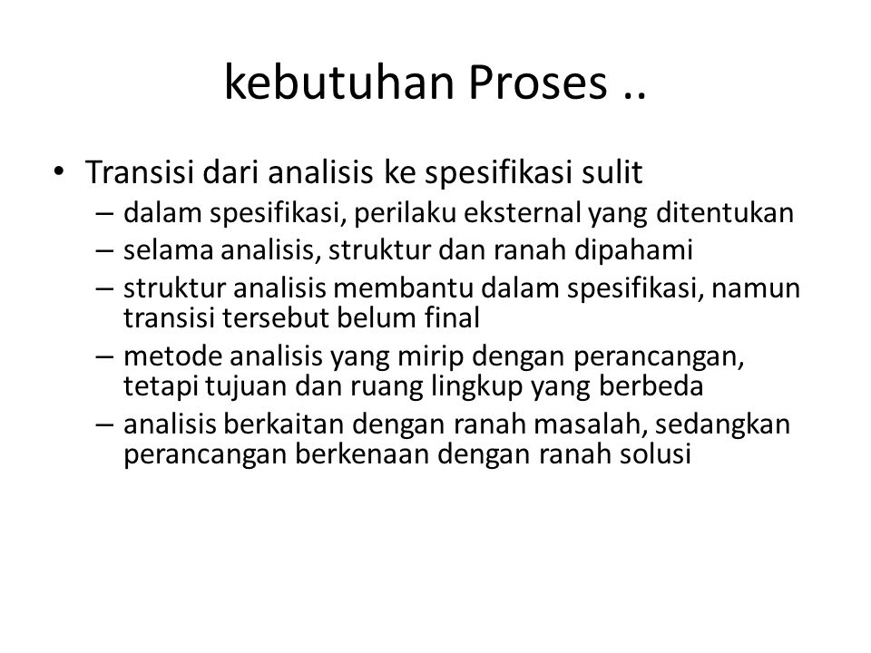 kebutuhan Proses .. Transisi dari analisis ke spesifikasi sulit