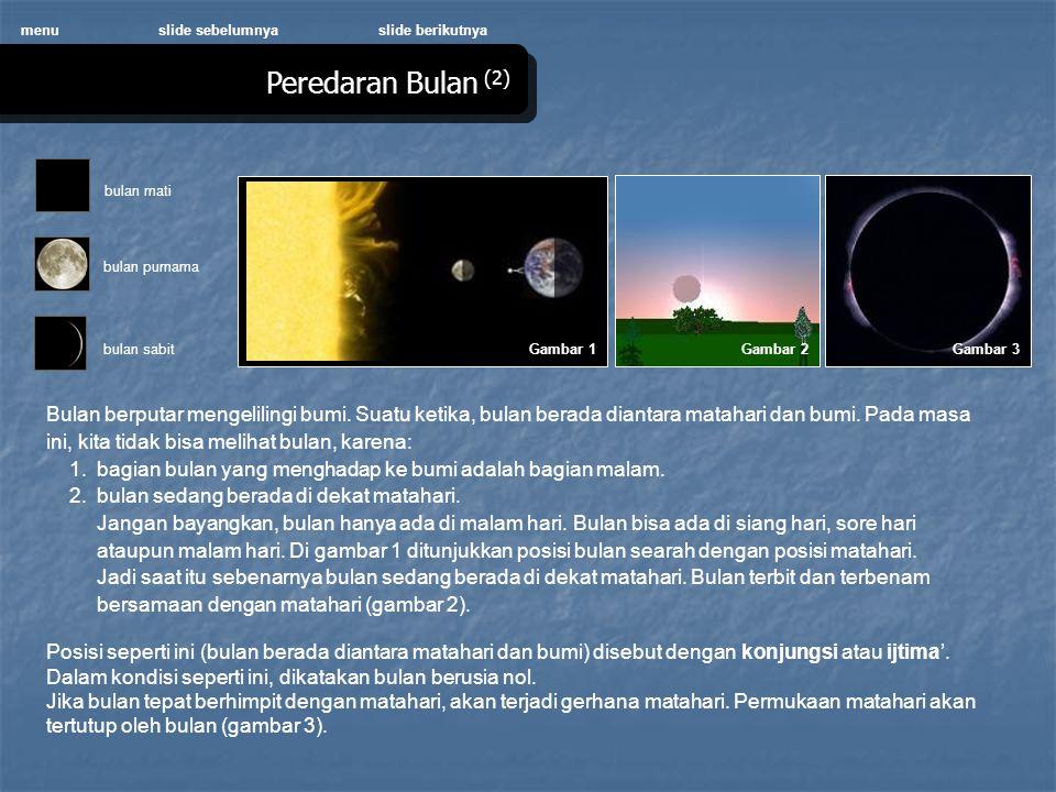 menu slide sebelumnya. slide berikutnya. Peredaran Bulan (2) bulan mati. Gambar 1. bulan purnama.