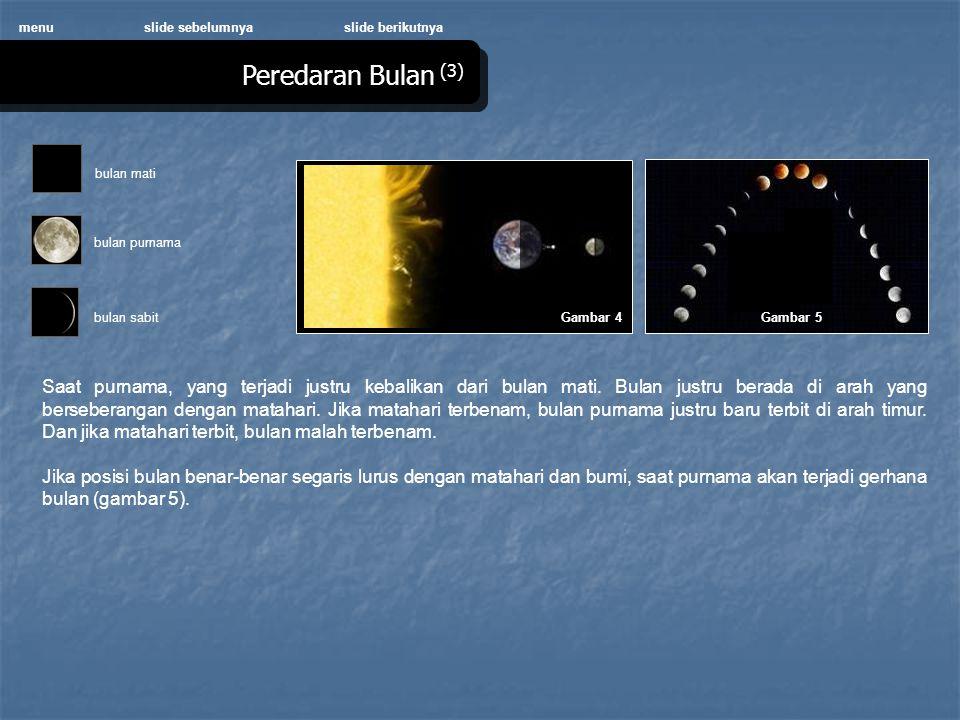 menu slide sebelumnya. slide berikutnya. Peredaran Bulan (3) bulan mati. Gambar 4. bulan purnama.