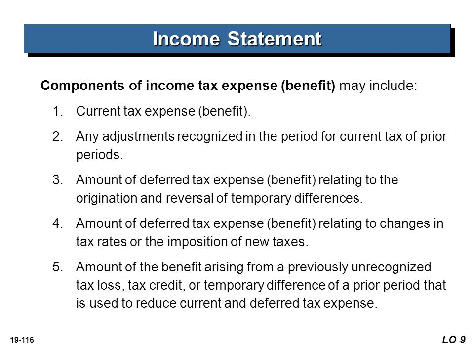 Income Statement Components of income tax expense (benefit) may include: Current tax expense (benefit).